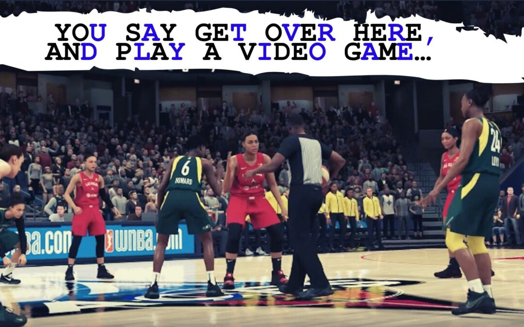 YOU SAY GET OVER HERE, AND PLAY A VIDEO GAME…
